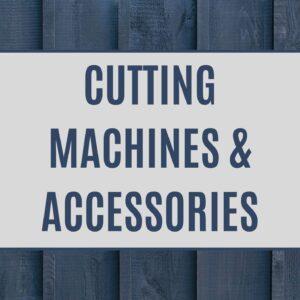 CUTTING MACHINES & ACCESSORIES
